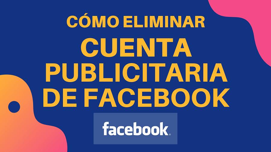 Como eliminar cuenta publicitaria de Facebook
